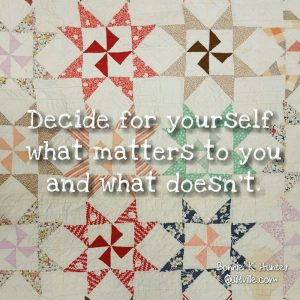 Bonnie Hunter quote: Decide for yourself what matters to you and what doesn't.