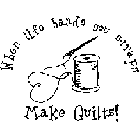 Quote: When life hands you scraps - make quilts!