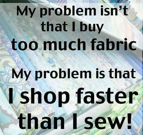My problem isn't that I buy too much fabric.