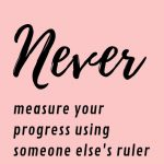 Clip art - Never measure your progress using someone else's ruler.
